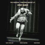 Yves Rousseau / Christophe Marguet - Spirit Dance (Cristal Records, 2017)